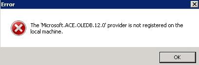 Error: The 'Microsoft ACE OLEDB 12 0' provider is not registered